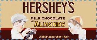 HERSHEY'S MILK CHOCOLATE WITH ALMONDS -NOTHIN' BETTER THAN THAT!