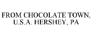 FROM CHOCOLATE TOWN, U.S.A. HERSHEY, PA