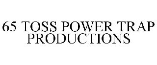 65 TOSS POWER TRAP PRODUCTIONS