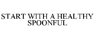 START WITH A HEALTHY SPOONFUL