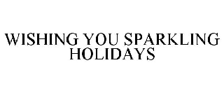 WISHING YOU SPARKLING HOLIDAYS