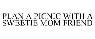 PLAN A PICNIC WITH A SWEETIE MOM FRIEND