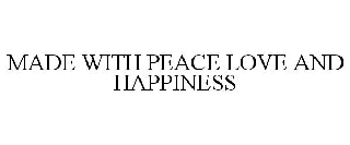 MADE WITH PEACE LOVE AND HAPPINESS