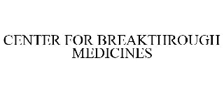 CENTER FOR BREAKTHROUGH MEDICINES