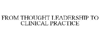 FROM THOUGHT LEADERSHIP TO CLINICAL PRACTICE