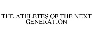 THE ATHLETES OF THE NEXT GENERATION
