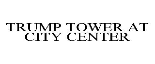 TRUMP TOWER AT CITY CENTER
