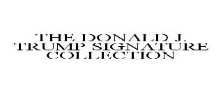 THE DONALD J. TRUMP SIGNATURE COLLECTION