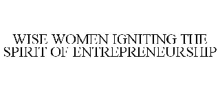WISE WOMEN IGNITING THE SPIRIT OF ENTREPRENEURSHIP