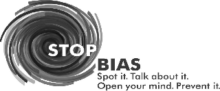 STOP BIAS SPOT IT. TALK ABOUT IT. OPEN YOUR MIND. PREVENT IT.