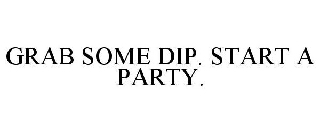 GRAB SOME DIP. START A PARTY.