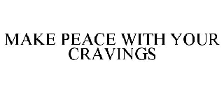 MAKE PEACE WITH YOUR CRAVINGS