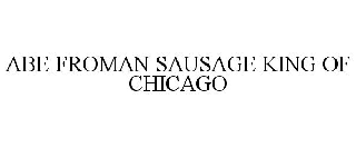 ABE FROMAN SAUSAGE KING OF CHICAGO