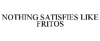 NOTHING SATISFIES LIKE FRITOS