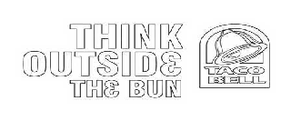 THINK OUTSIDE THE BUN TACO BELL