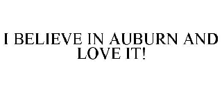 I BELIEVE IN AUBURN AND LOVE IT