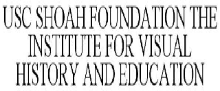 USC SHOAH FOUNDATION THE INSTITUTE FOR VISUAL HISTORY AND EDUCATION