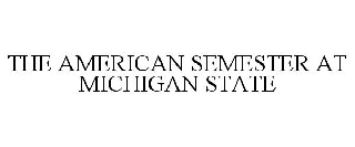 THE AMERICAN SEMESTER AT MICHIGAN STATE