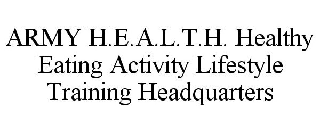 ARMY H.E.A.L.T.H. HEALTHY EATING ACTIVITY LIFESTYLE TRAINING HEADQUARTERS