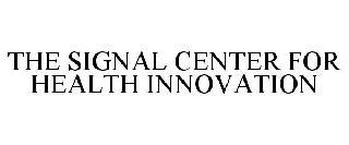 THE SIGNAL CENTER FOR HEALTH INNOVATION