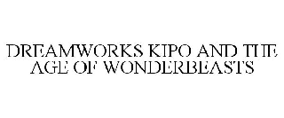 DREAMWORKS KIPO AND THE AGE OF WONDERBEASTS