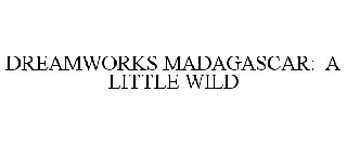 DREAMWORKS MADAGASCAR: A LITTLE WILD