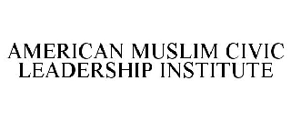AMERICAN MUSLIM CIVIC LEADERSHIP INSTITUTE