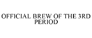 OFFICIAL BREW OF THE 3RD PERIOD