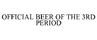 OFFICIAL BEER OF THE 3RD PERIOD