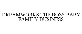 DREAMWORKS THE BOSS BABY FAMILY BUSINESS