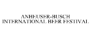 ANHEUSER-BUSCH INTERNATIONAL BEER FESTIVAL