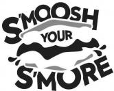 S'MOOSH YOUR S'MORE