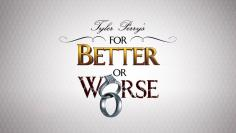 TYLER PERRY'S FOR BETTER OR WORSE