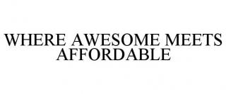 WHERE AWESOME MEETS AFFORDABLE