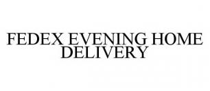 FEDEX EVENING HOME DELIVERY
